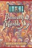 Beneath a Marble Sky by John Shors